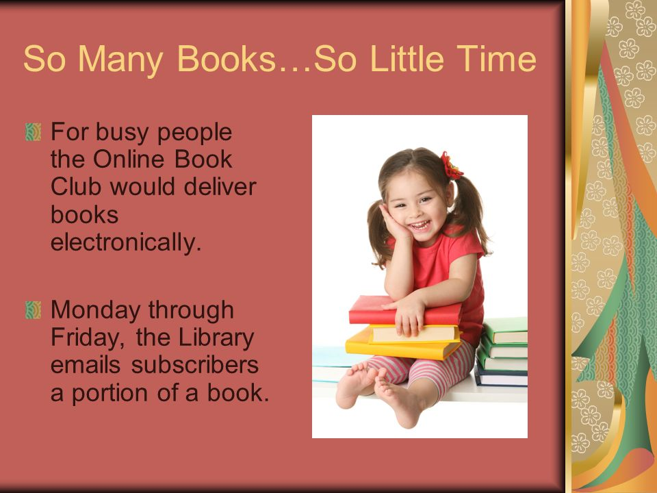 So Many Books…So Little Time For busy people the Online Book Club would deliver books electronically.