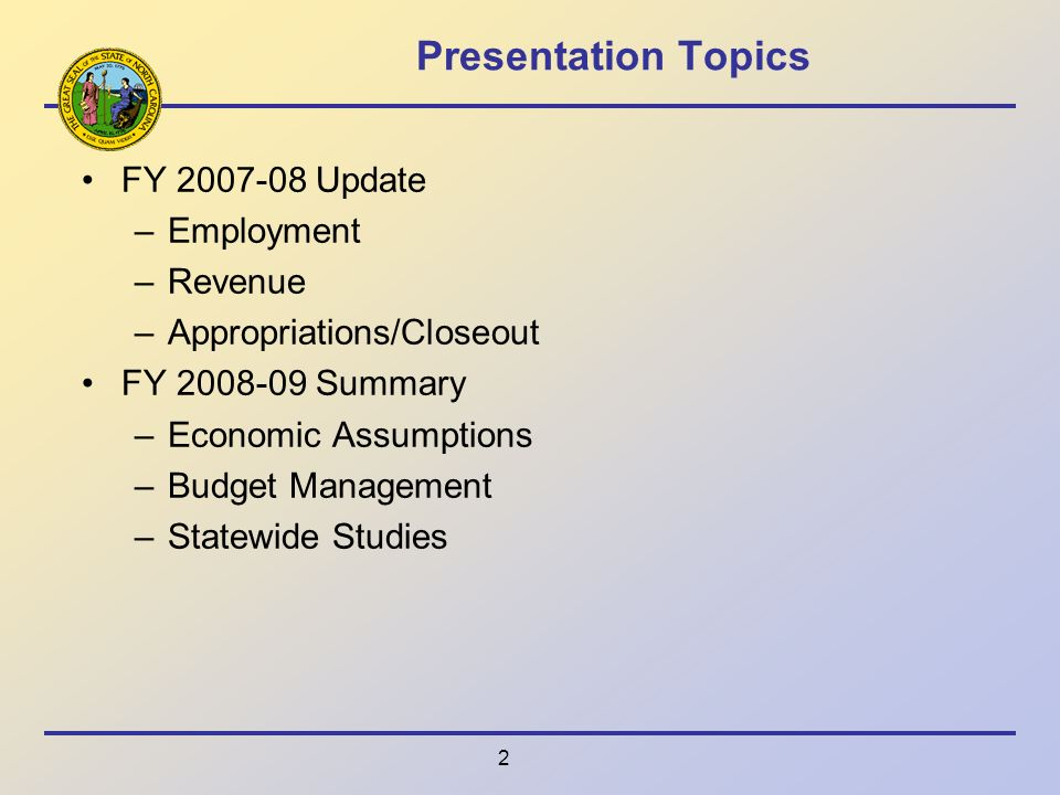 2 Presentation Topics FY Update –Employment –Revenue –Appropriations/Closeout FY Summary –Economic Assumptions –Budget Management –Statewide Studies