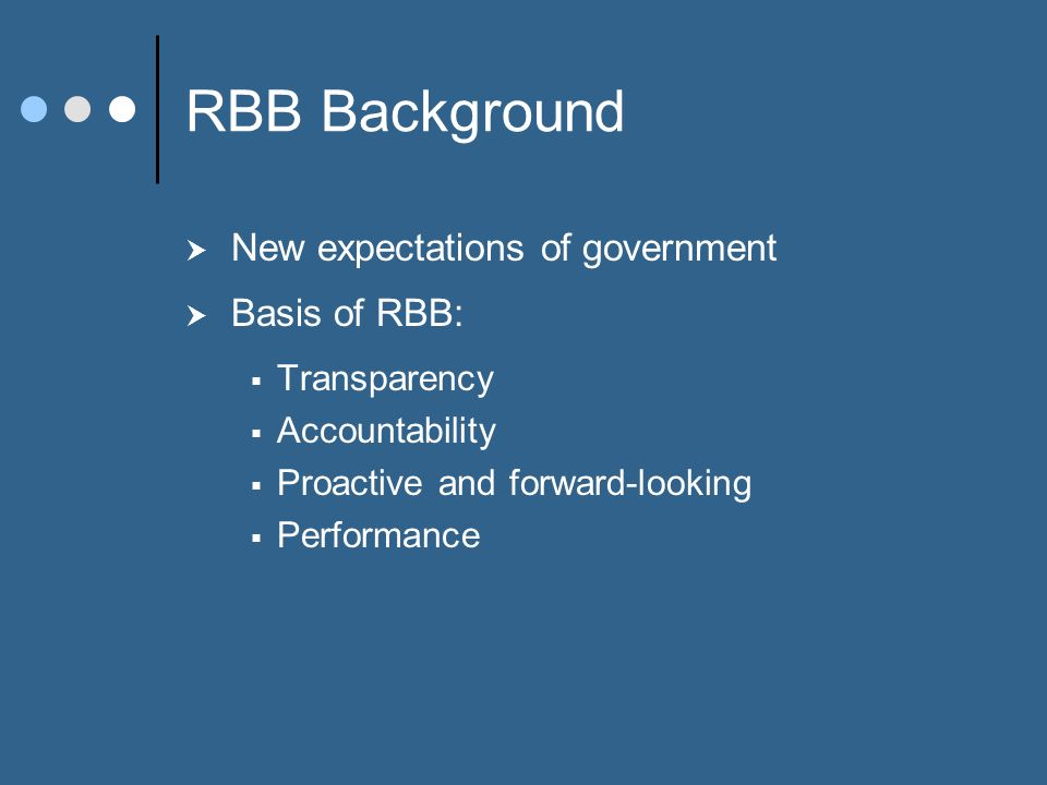 RBB in North Carolina Initial phase completed for FY2007-09 Documented the following: Why an agency exists What an agency wants to achieve Why agency programs exist What activities are performed What resources are used How well is worked performed