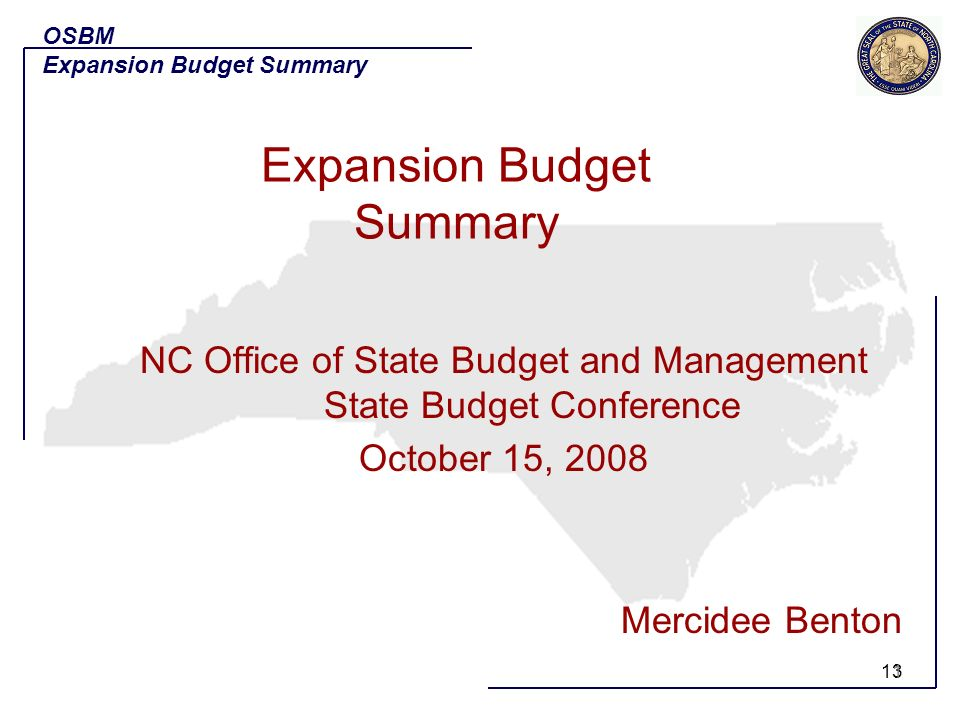 13 NC Office of State Budget and Management State Budget Conference October 15, 2008 Mercidee Benton OSBM Expansion Budget Summary 1
