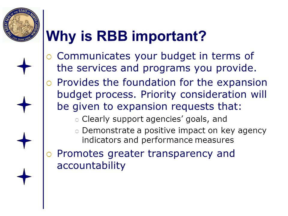 Why is RBB important? Communicates your budget in terms of the services and programs you provide. Provides the foundation for the expansion budget pro