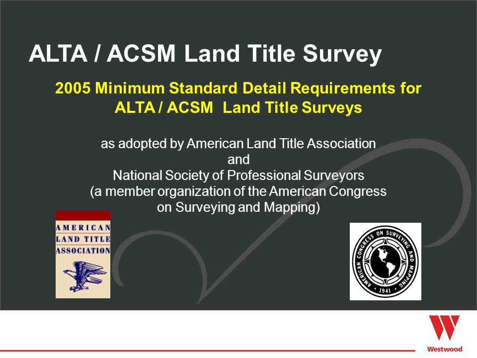 2005 Minimum Standard Detail Requirements for ALTA / ACSM Land Title Surveys as adopted by American Land Title Association and National Society of Pro