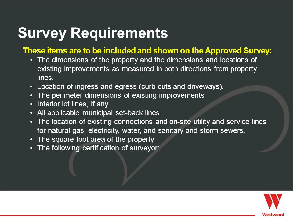 These items are to be included and shown on the Approved Survey: The dimensions of the property and the dimensions and locations of existing improveme