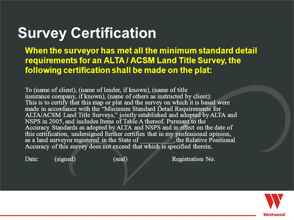 When the surveyor has met all the minimum standard detail requirements for an ALTA / ACSM Land Title Survey, the following certification shall be made