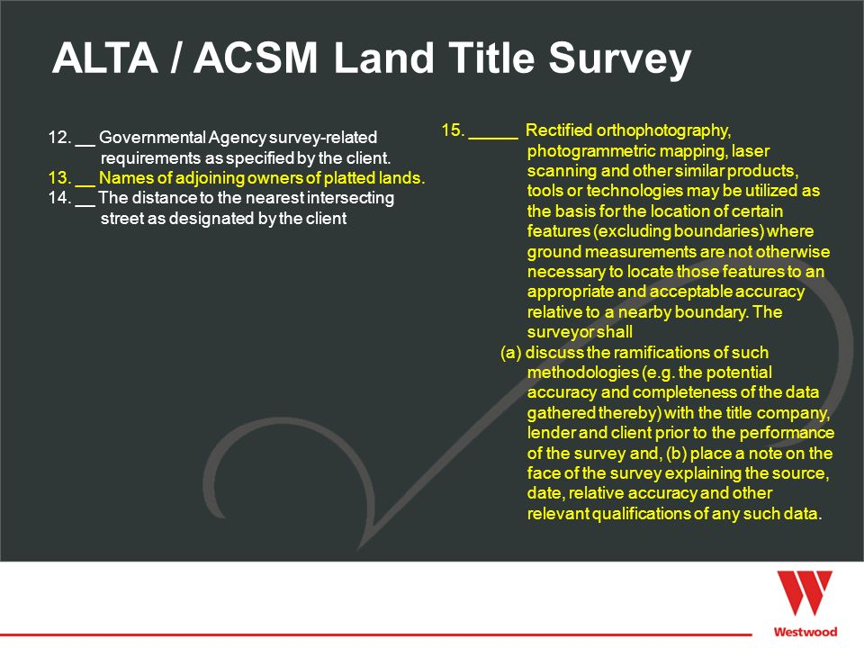 ALTA / ACSM Land Title Survey 12. __ Governmental Agency survey-related requirements as specified by the client. 13. __ Names of adjoining owners of p