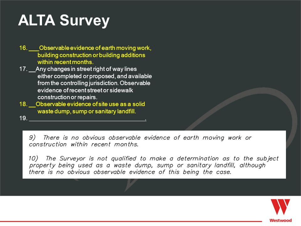 ALTA Survey 16. ___Observable evidence of earth moving work, building construction or building additions within recent months. 17. __Any changes in st