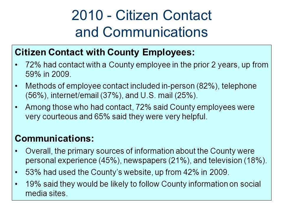 Citizen Contact with County Employees: 72% had contact with a County employee in the prior 2 years, up from 59% in 2009. Methods of employee contact i