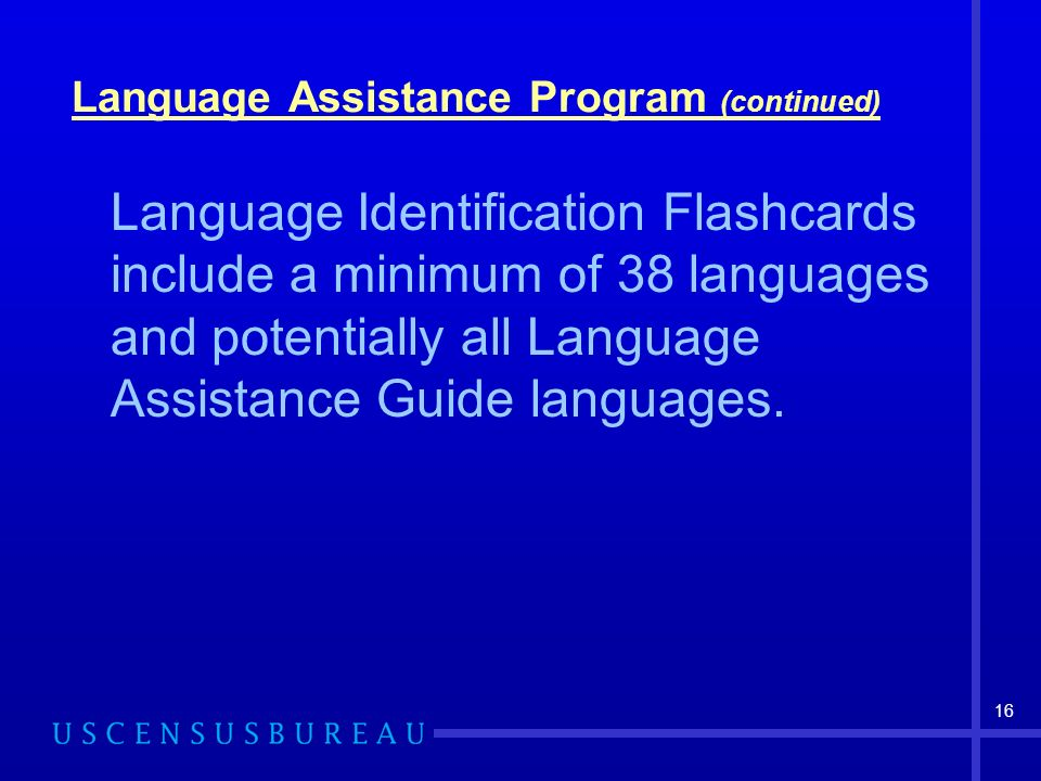 Language Assistance Program (continued) Language Identification Flashcards include a minimum of 38 languages and potentially all Language Assistance G