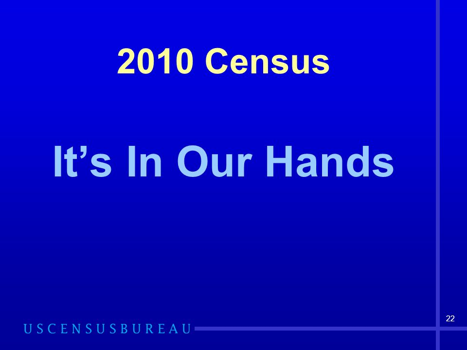 2010 Census Its In Our Hands 22
