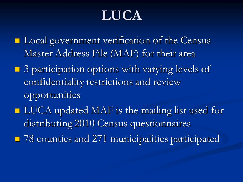 LUCA Local government verification of the Census Master Address File (MAF) for their area Local government verification of the Census Master Address F