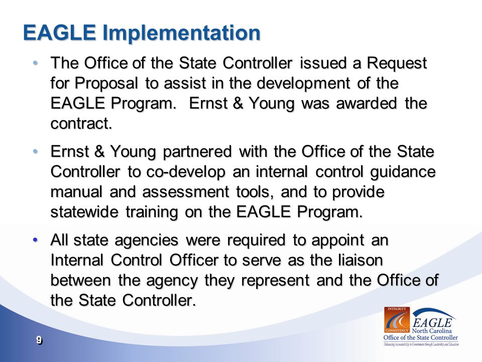 9 9 EAGLE Implementation The Office of the State Controller issued a Request for Proposal to assist in the development of the EAGLE Program.