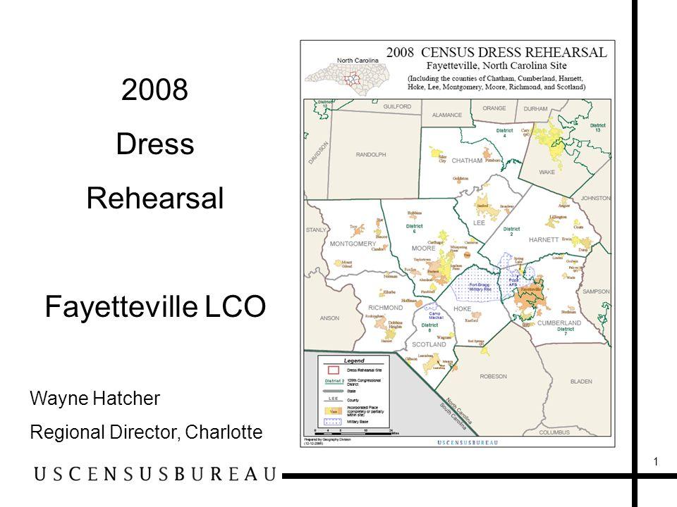 1 2008 Dress Rehearsal Fayetteville LCO Wayne Hatcher Regional Director, Charlotte