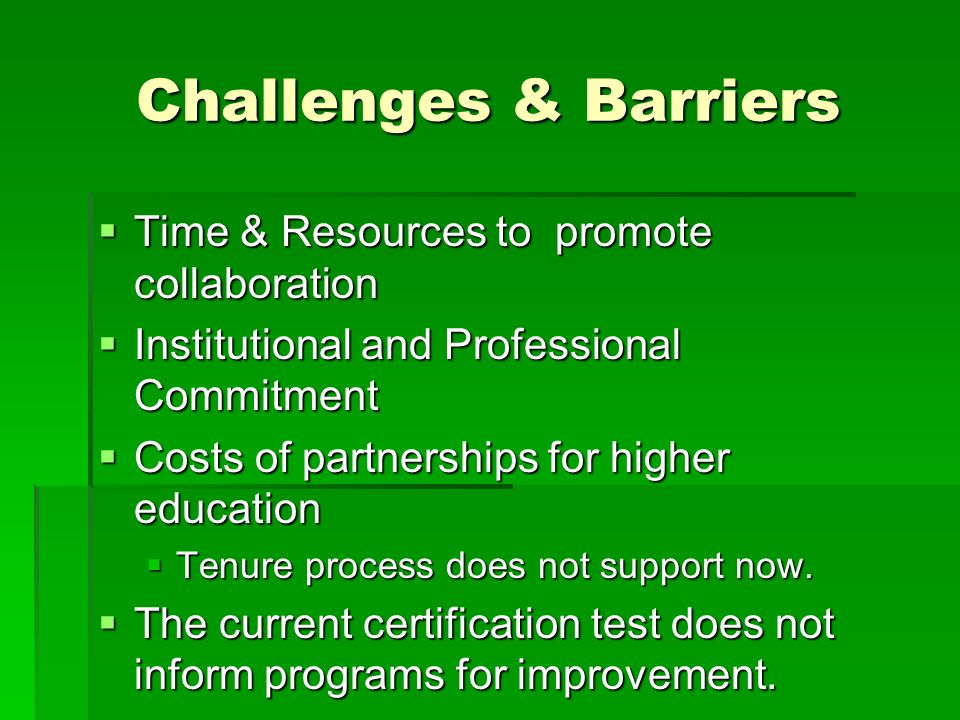 Challenges & Barriers Time & Resources to promote collaboration Time & Resources to promote collaboration Institutional and Professional Commitment Institutional and Professional Commitment Costs of partnerships for higher education Costs of partnerships for higher education Tenure process does not support now.