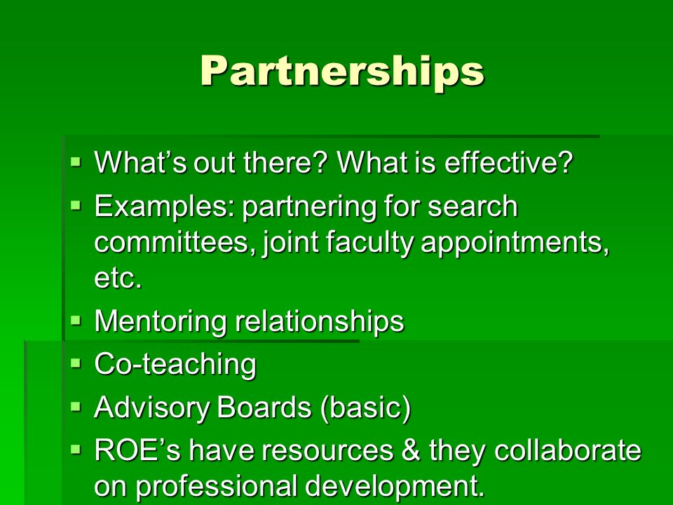 Partnerships Whats out there. What is effective. Whats out there.