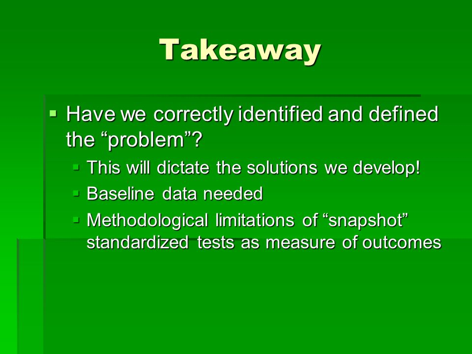 Takeaway Have we correctly identified and defined the problem.