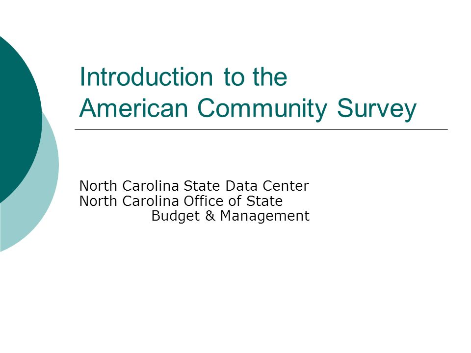 Introduction to the American Community Survey North Carolina State Data Center North Carolina Office of State Budget & Management