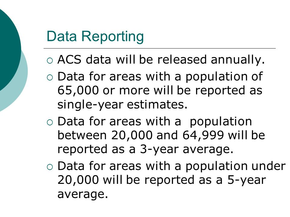 Data Reporting ACS data will be released annually.