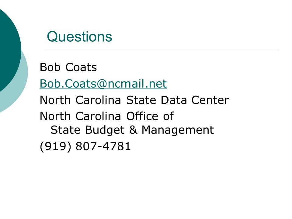 Questions Bob Coats Bob.Coats@ncmail.net North Carolina State Data Center North Carolina Office of State Budget & Management (919) 807-4781