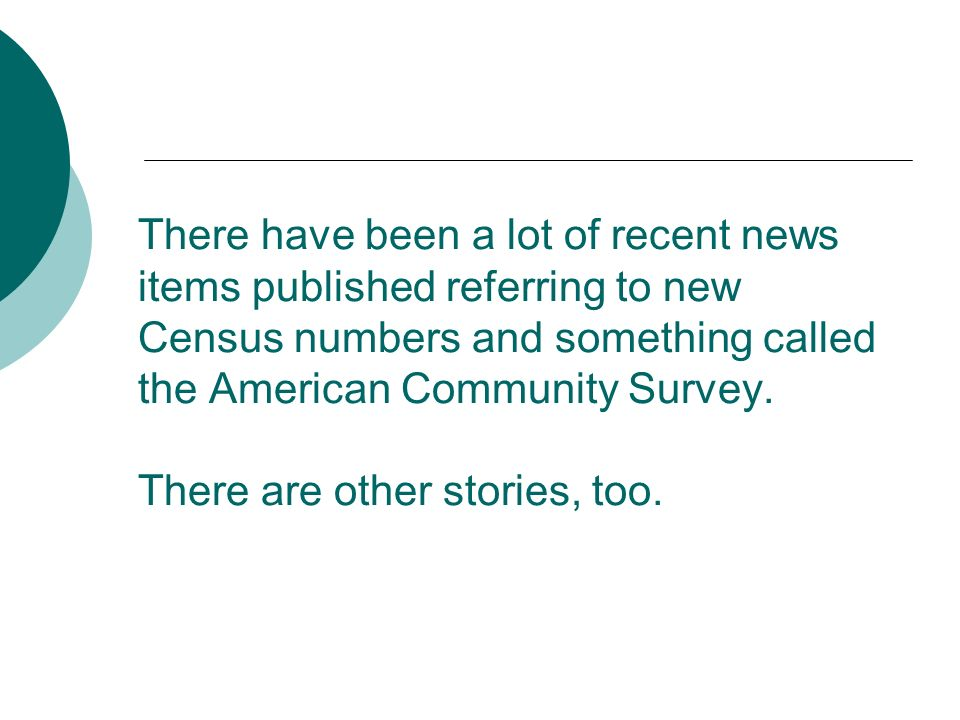 There have been a lot of recent news items published referring to new Census numbers and something called the American Community Survey.