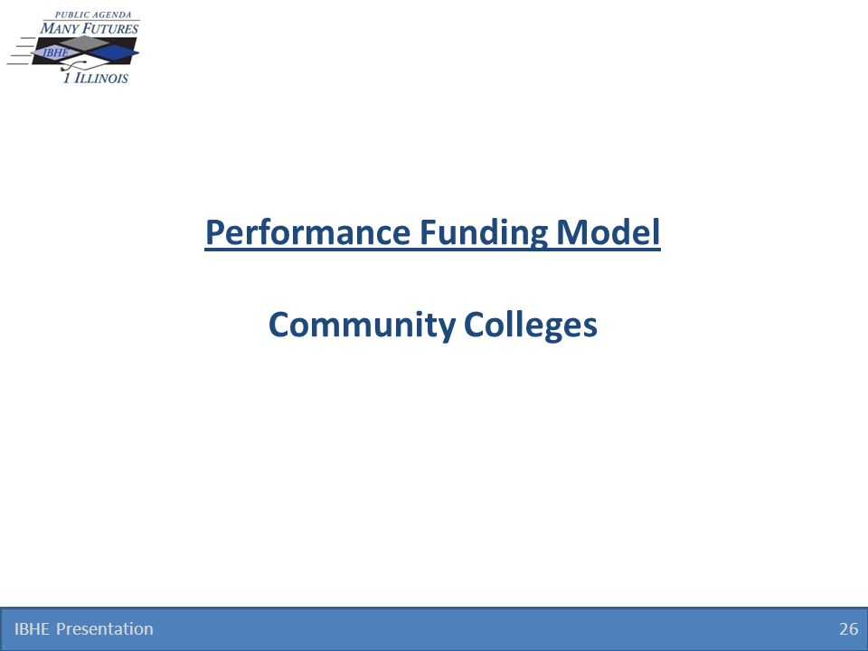 Performance Funding Model Community Colleges IBHE Presentation 26