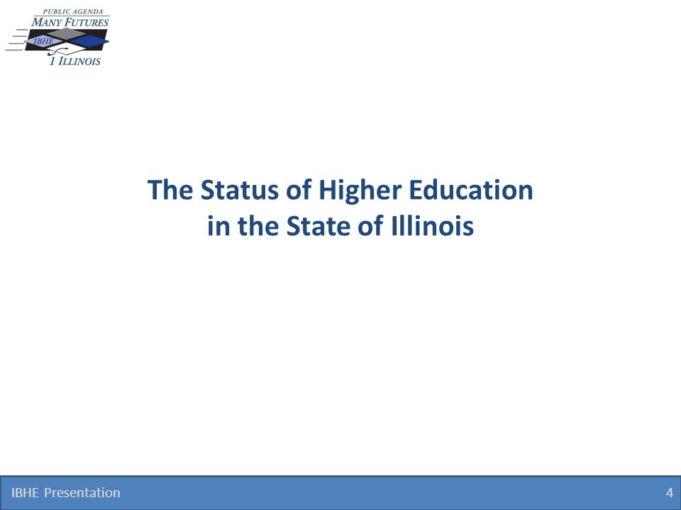 The Status of Higher Education in the State of Illinois IBHE Presentation 4