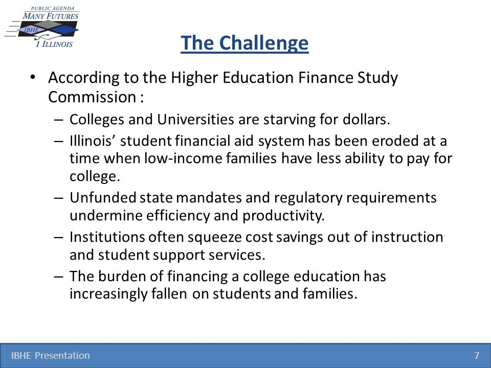 The Challenge According to the Higher Education Finance Study Commission : – Colleges and Universities are starving for dollars.