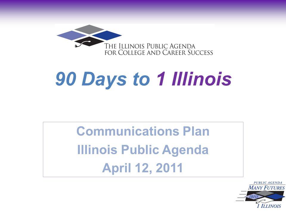 90 Days to 1 Illinois Communications Plan Illinois Public Agenda April 12, 2011