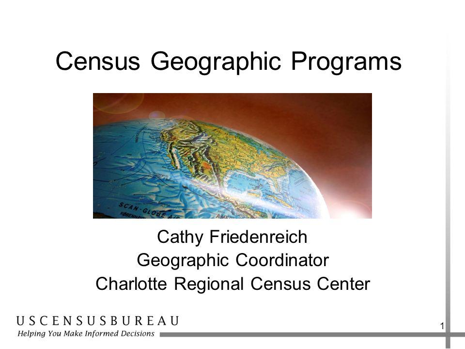 Census Geographic Programs Cathy Friedenreich Geographic Coordinator Charlotte Regional Census Center 1