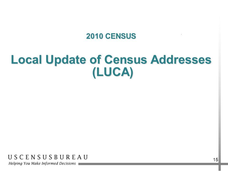 15 2010 CENSUS Local Update of Census Addresses (LUCA) (LUCA)