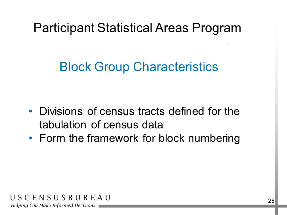 28 Participant Statistical Areas Program Divisions of census tracts defined for the tabulation of census data Form the framework for block numbering B