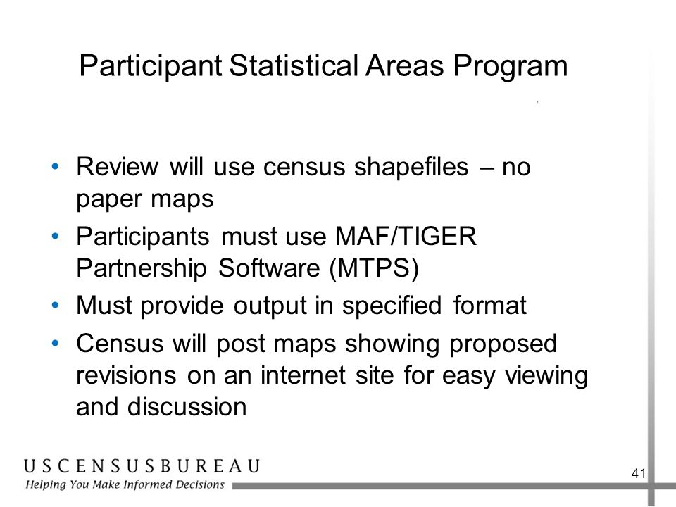 41 Participant Statistical Areas Program Review will use census shapefiles – no paper maps Participants must use MAF/TIGER Partnership Software (MTPS)