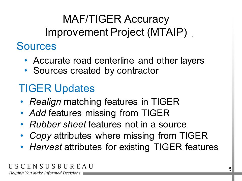 5 MAF/TIGER Accuracy Improvement Project (MTAIP) Accurate road centerline and other layers Sources created by contractor Sources Realign matching feat