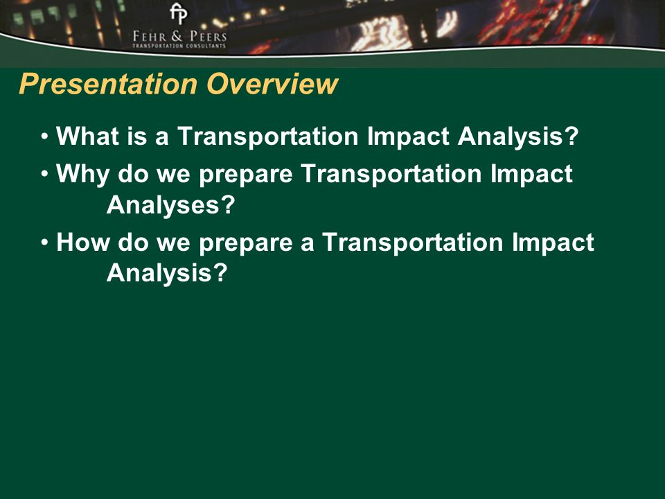 Presentation Overview What is a Transportation Impact Analysis.