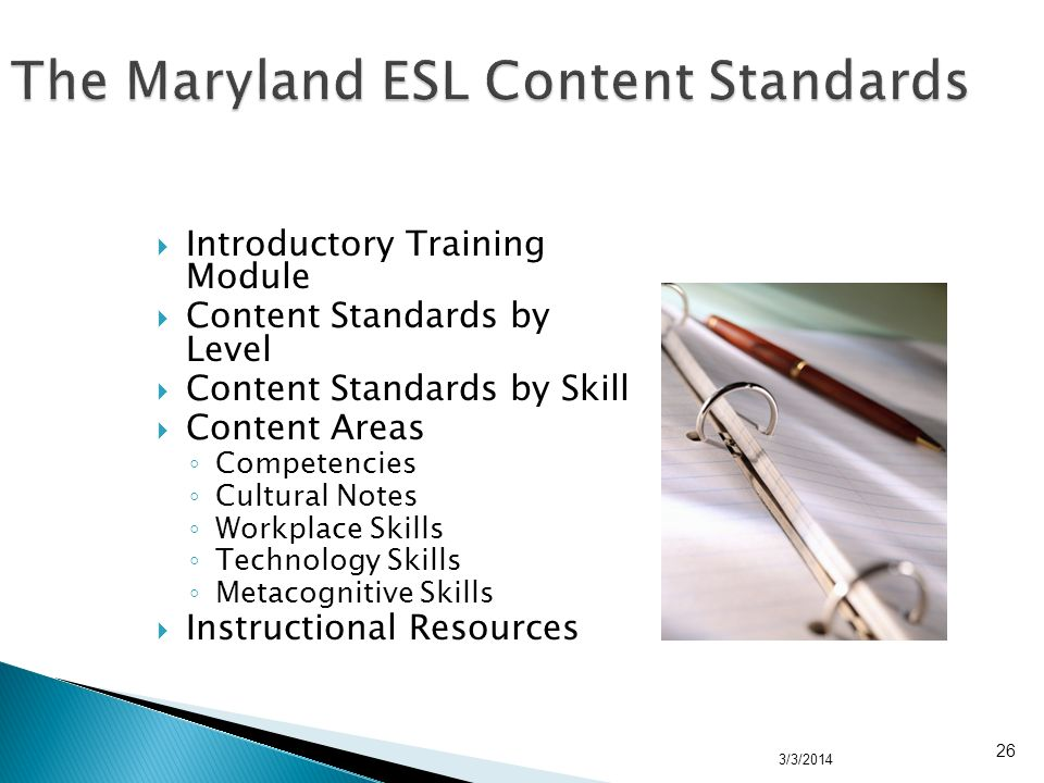 Introductory Training Module Content Standards by Level Content Standards by Skill Content Areas Competencies Cultural Notes Workplace Skills Technology Skills Metacognitive Skills Instructional Resources 3/3/2014 26