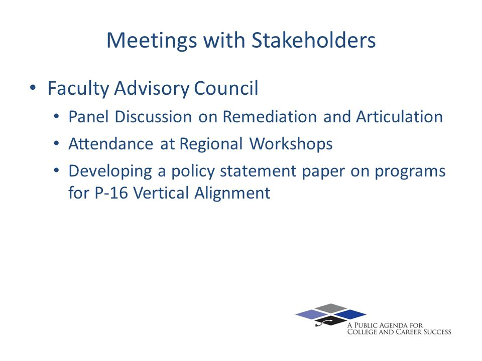 Meetings with Stakeholders Faculty Advisory Council Panel Discussion on Remediation and Articulation Attendance at Regional Workshops Developing a pol