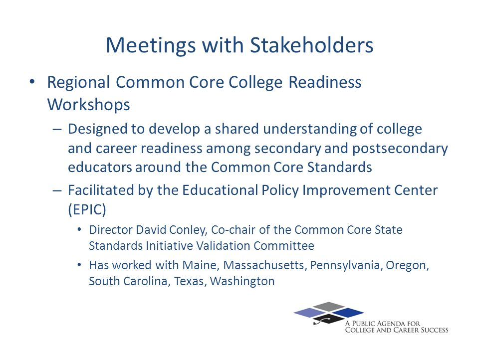 Meetings with Stakeholders Regional Common Core College Readiness Workshops – Designed to develop a shared understanding of college and career readine