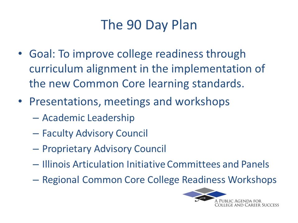 The 90 Day Plan Goal: To improve college readiness through curriculum alignment in the implementation of the new Common Core learning standards.