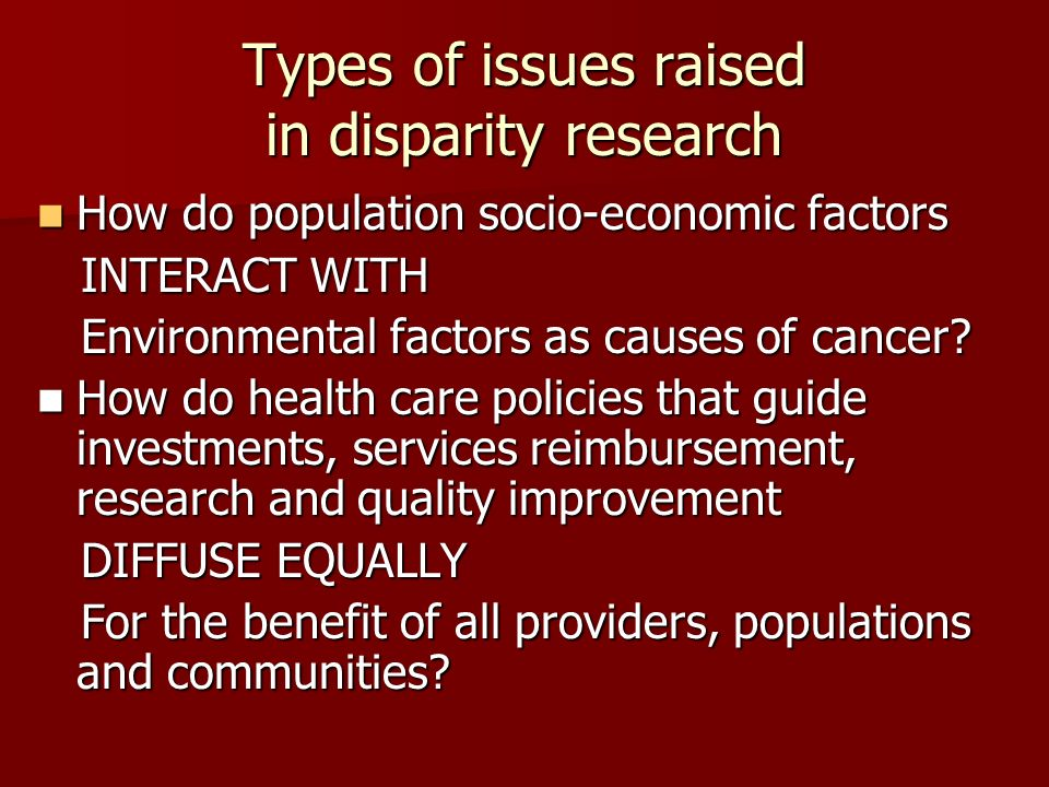 Types of issues raised in disparity research How do population socio-economic factors How do population socio-economic factors INTERACT WITH INTERACT