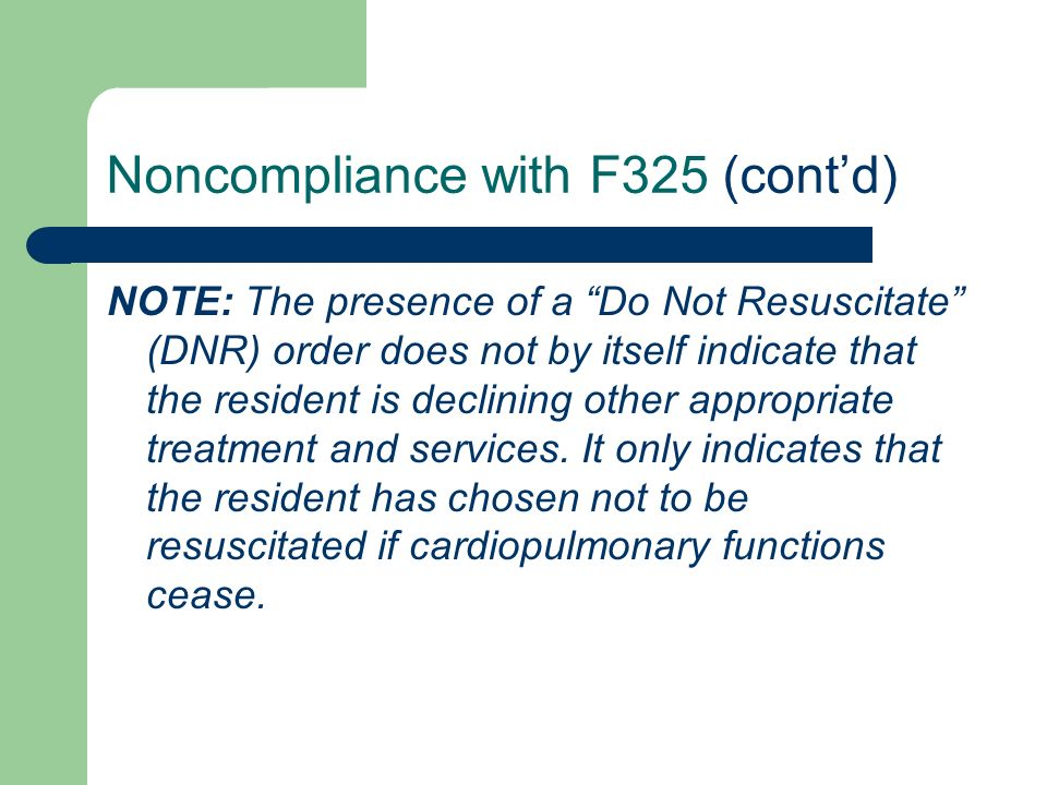 Noncompliance with F325 (contd) NOTE: The presence of a Do Not Resuscitate (DNR) order does not by itself indicate that the resident is declining othe
