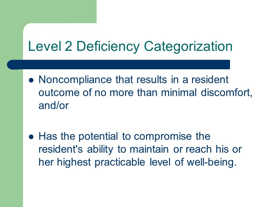Level 2 Deficiency Categorization Noncompliance that results in a resident outcome of no more than minimal discomfort, and/or Has the potential to com