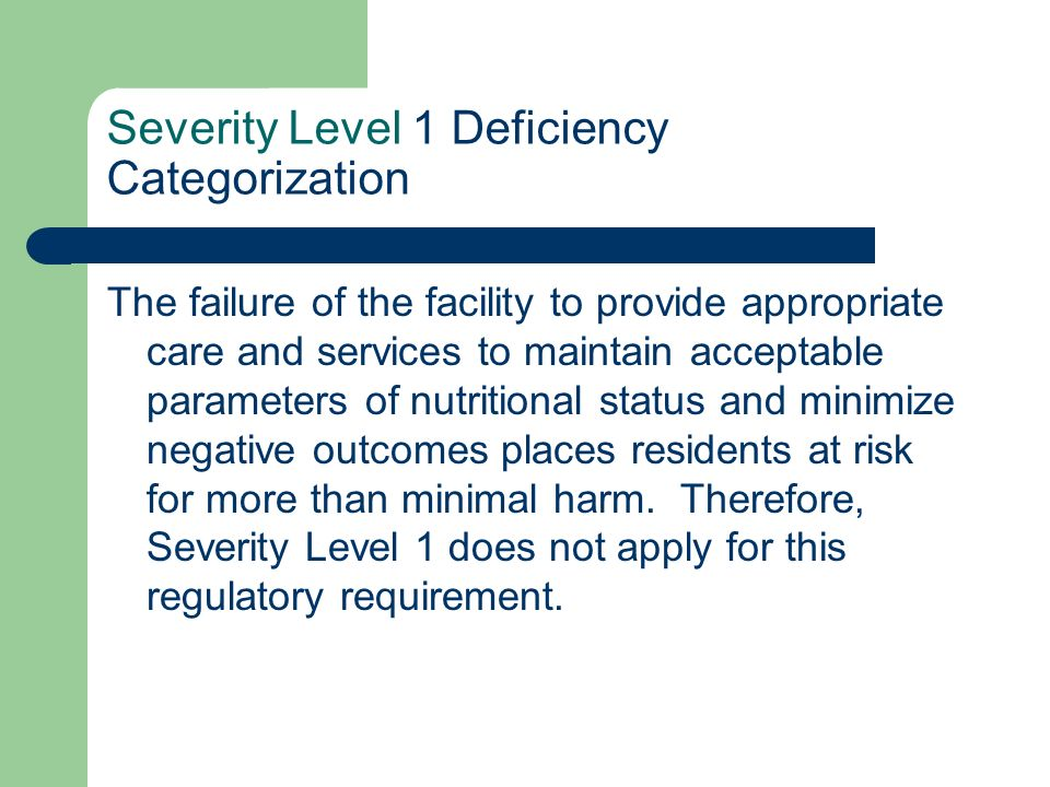 Severity Level 1 Deficiency Categorization The failure of the facility to provide appropriate care and services to maintain acceptable parameters of n