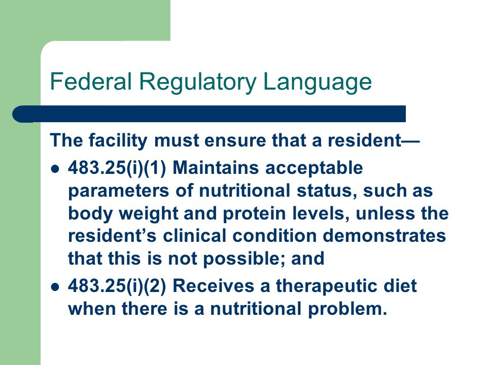 Federal Regulatory Language The facility must ensure that a resident 483.25(i)(1) Maintains acceptable parameters of nutritional status, such as body