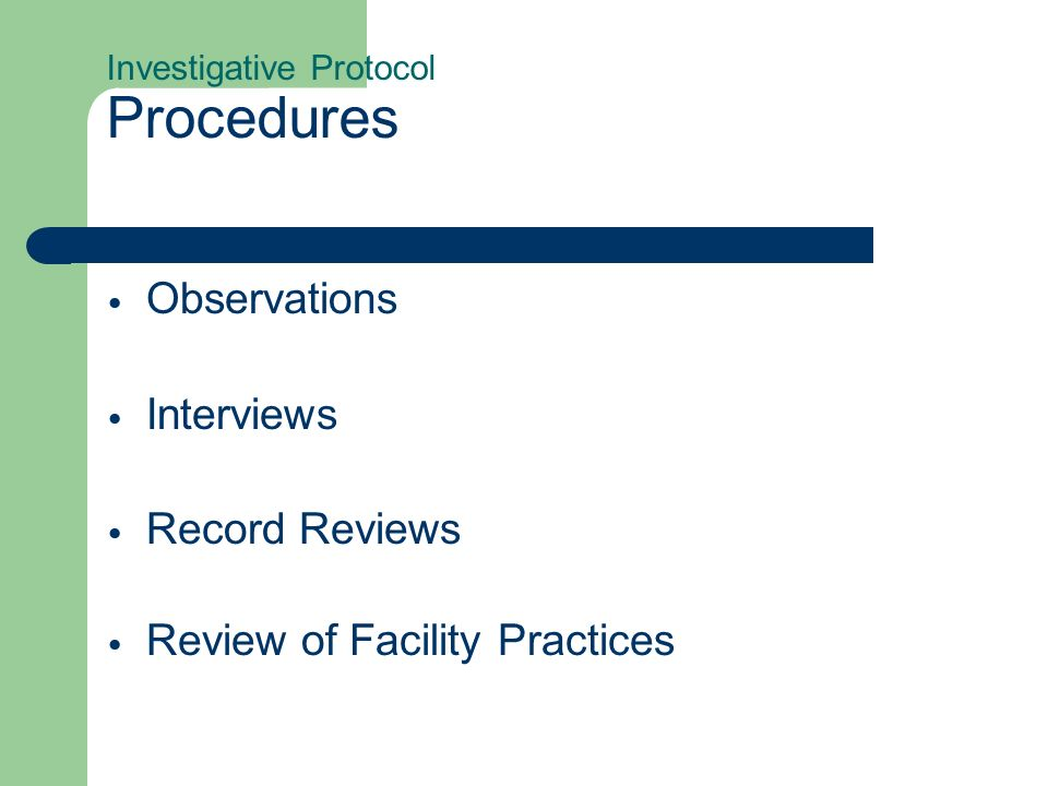 Investigative Protocol Procedures Observations Interviews Record Reviews Review of Facility Practices