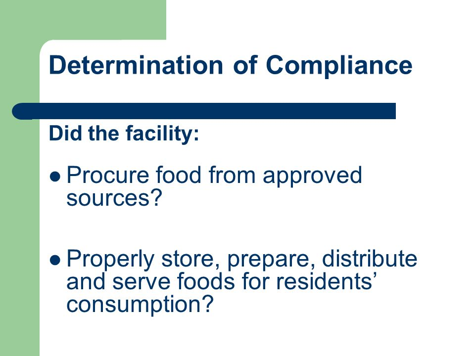 Determination of Compliance Did the facility: Procure food from approved sources? Properly store, prepare, distribute and serve foods for residents co