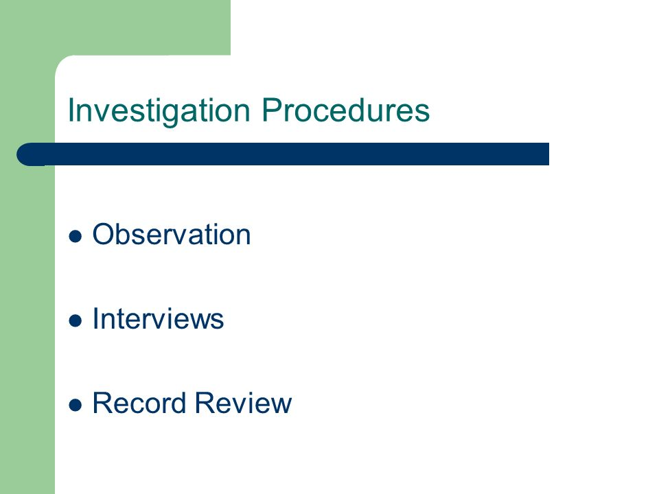 Investigation Procedures Observation Interviews Record Review