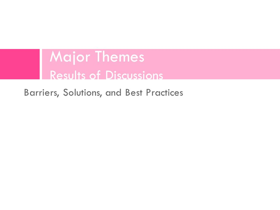 Barriers, Solutions, and Best Practices Major Themes Results of Discussions