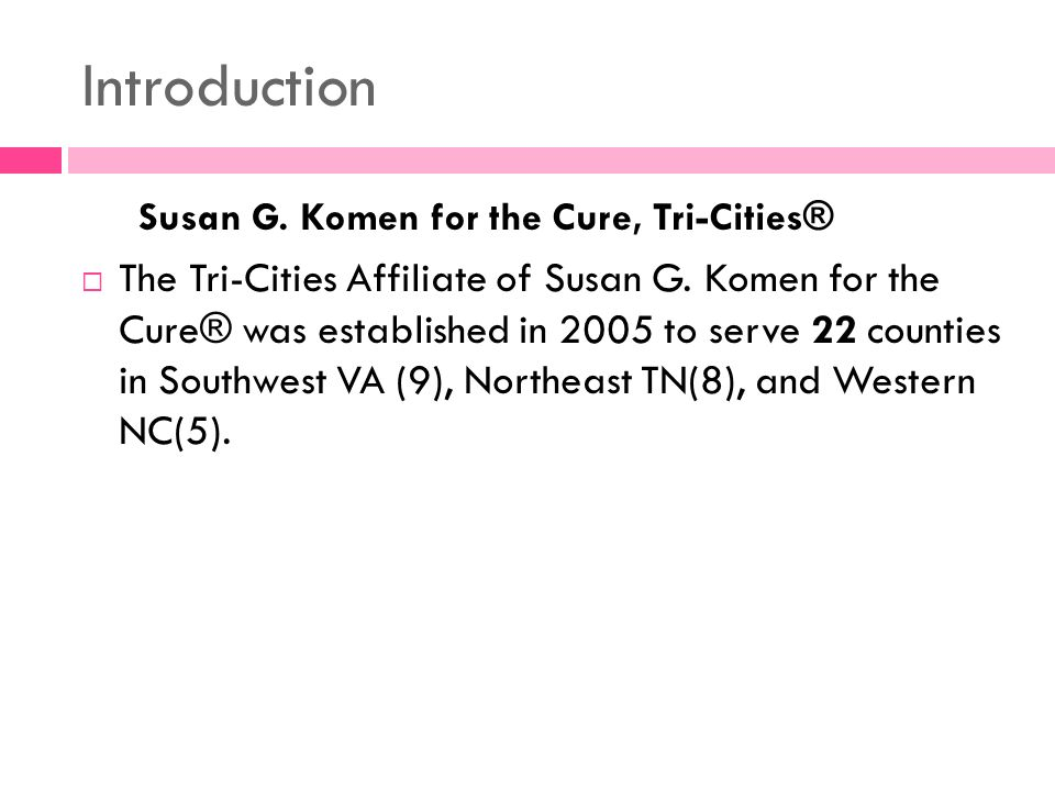 Introduction Susan G. Komen for the Cure, Tri-Cities® The Tri-Cities Affiliate of Susan G.