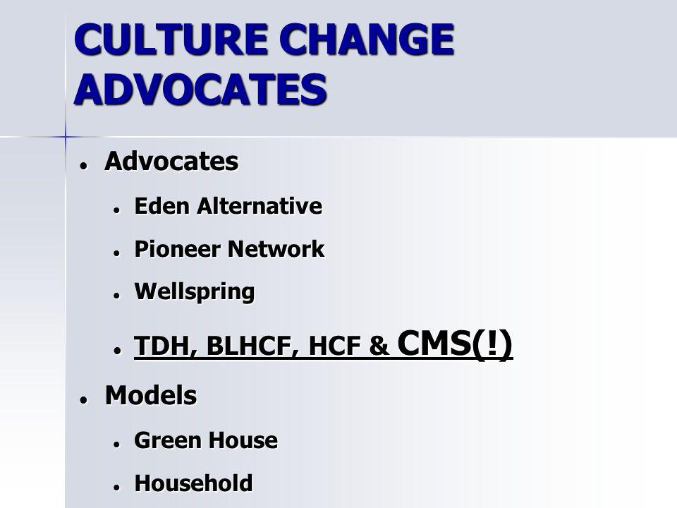 CULTURE CHANGE ADVOCATES Advocates Advocates Eden Alternative Eden Alternative Pioneer Network Pioneer Network Wellspring Wellspring TDH, BLHCF, HCF & CMS(!) TDH, BLHCF, HCF & CMS(!) Models Models Green House Green House Household Household