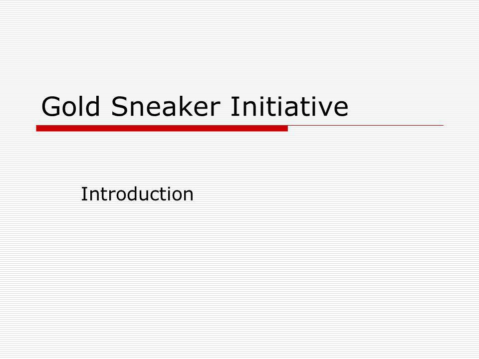 Gold Sneaker Initiative Introduction