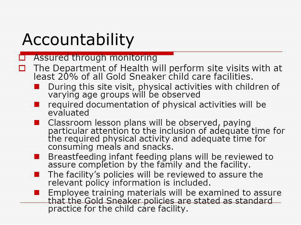 Accountability Assured through monitoring The Department of Health will perform site visits with at least 20% of all Gold Sneaker child care facilitie
